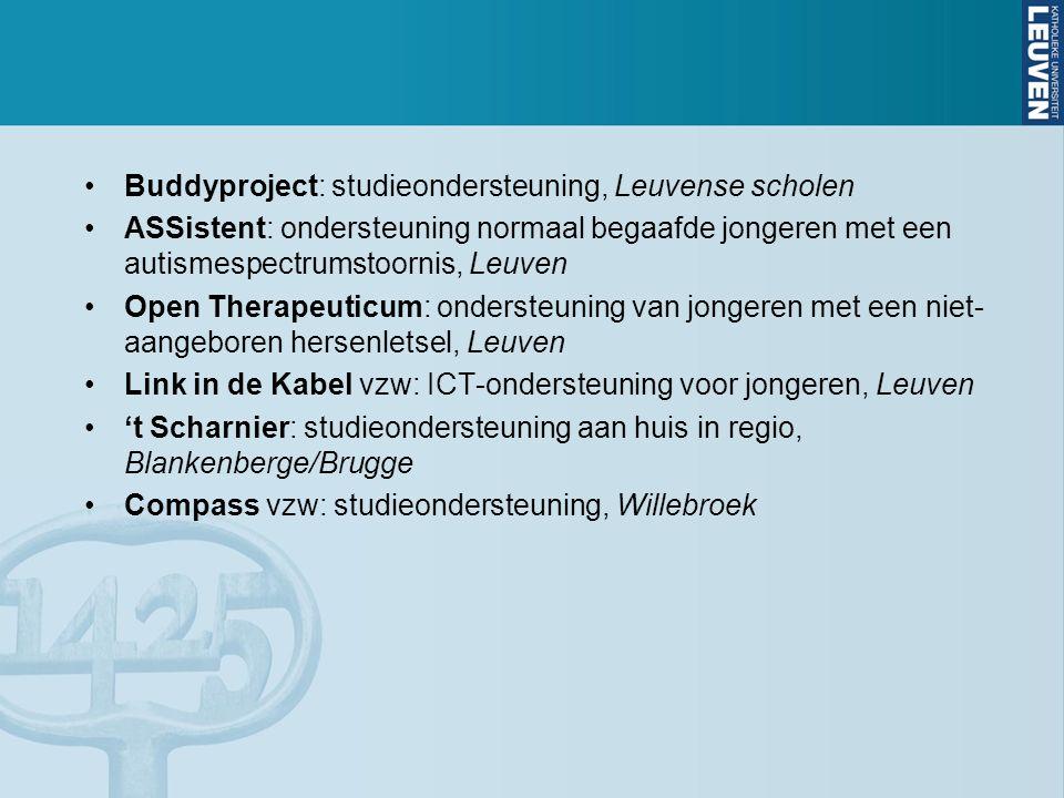 Buddyproject: studieondersteuning, Leuvense scholen ASSistent: ondersteuning normaal begaafde jongeren met een autismespectrumstoornis, Leuven Open Therapeuticum: ondersteuning van jongeren met een niet- aangeboren hersenletsel, Leuven Link in de Kabel vzw: ICT-ondersteuning voor jongeren, Leuven 't Scharnier: studieondersteuning aan huis in regio, Blankenberge/Brugge Compass vzw: studieondersteuning, Willebroek