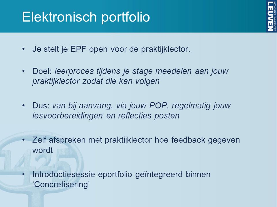 Elektronisch portfolio Je stelt je EPF open voor de praktijklector. Doel: leerproces tijdens je stage meedelen aan jouw praktijklector zodat die kan v