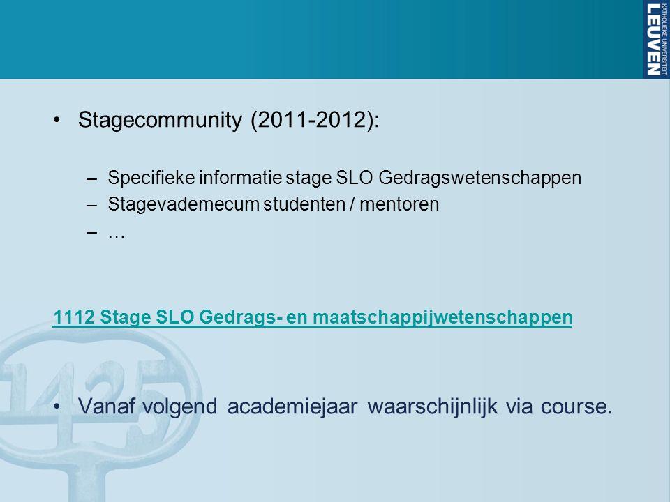 Stagecommunity (2011-2012): –Specifieke informatie stage SLO Gedragswetenschappen –Stagevademecum studenten / mentoren –… 1112 Stage SLO Gedrags- en m
