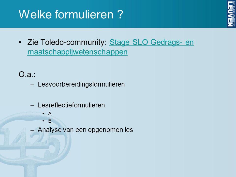 Welke formulieren ? Zie Toledo-community: Stage SLO Gedrags- en maatschappijwetenschappenStage SLO Gedrags- en maatschappijwetenschappen O.a.: –Lesvoo