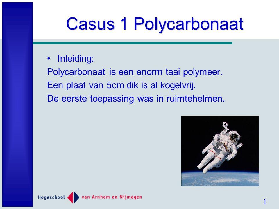 1 Casus 1 Polycarbonaat Inleiding: Polycarbonaat is een enorm taai polymeer.