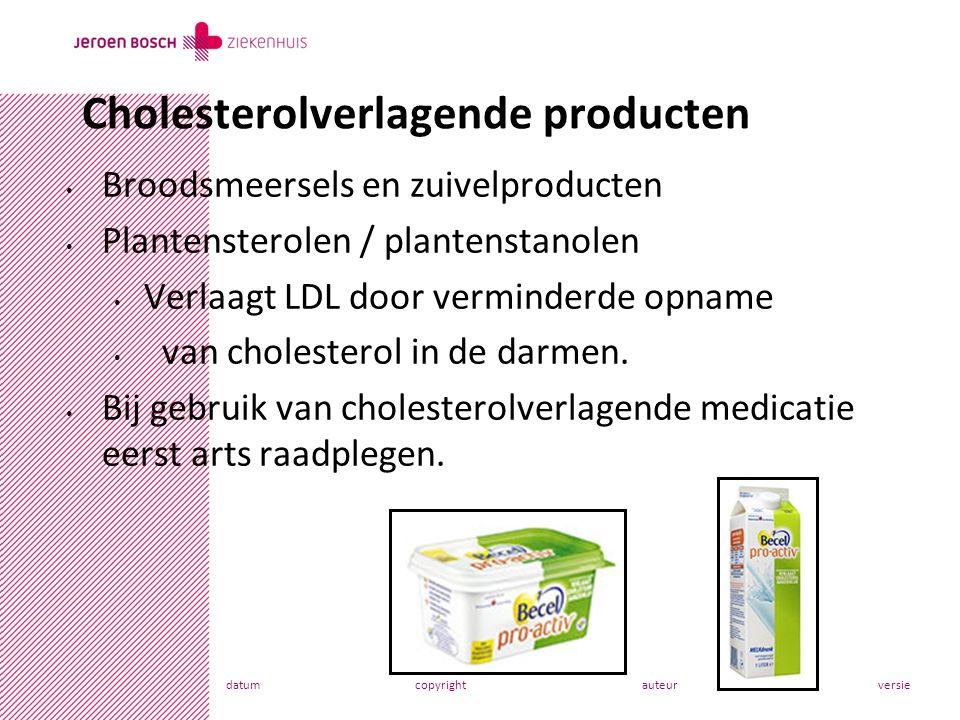 datumcopyrightauteurversie Broodsmeersels en zuivelproducten Plantensterolen / plantenstanolen Verlaagt LDL door verminderde opname van cholesterol in de darmen.