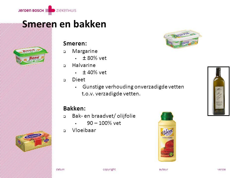 datumcopyrightauteurversie Smeren en bakken Smeren:  Margarine  ± 80% vet  Halvarine  ± 40% vet  Dieet  Gunstige verhouding onverzadigde vetten t.o.v.