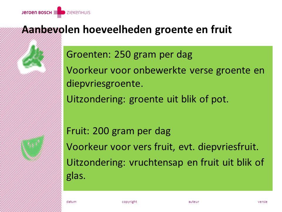 datumcopyrightauteurversie Groenten: 250 gram per dag Voorkeur voor onbewerkte verse groente en diepvriesgroente.