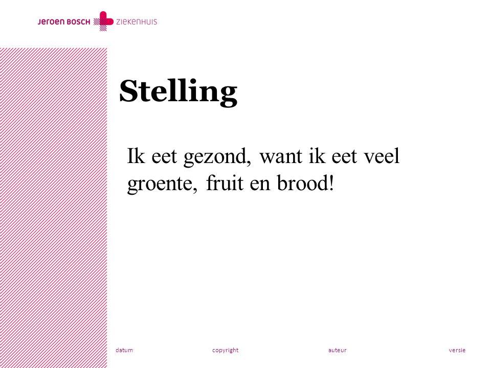 datumcopyrightauteurversie Stelling Ik eet gezond, want ik eet veel groente, fruit en brood!
