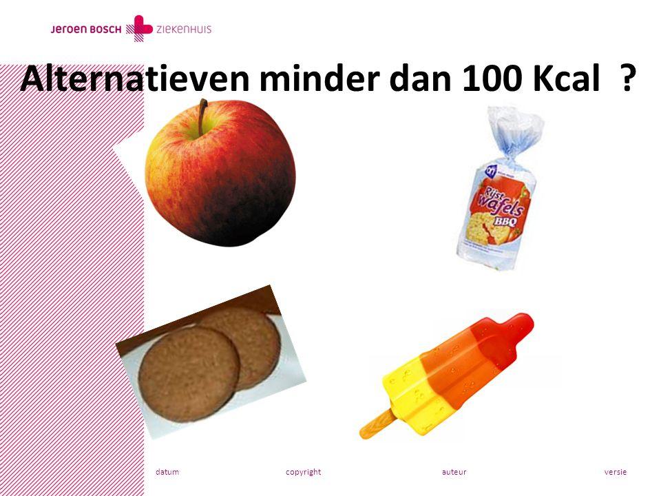 datumcopyrightauteurversie Alternatieven minder dan 100 Kcal