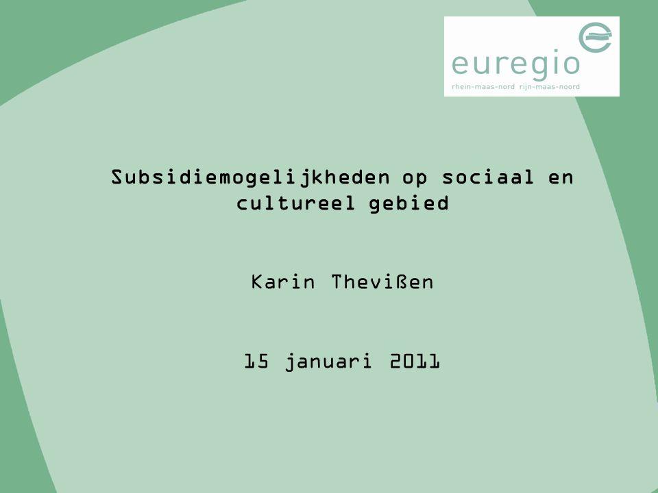 Subsidiemogelijkheden op sociaal en cultureel gebied Karin Thevißen 15 januari 2011