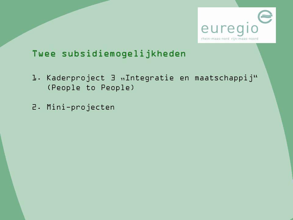 """1.Kaderproject 3 """"Integratie en maatschappij"""" (People to People) 2.Mini-projecten Twee subsidiemogelijkheden"""