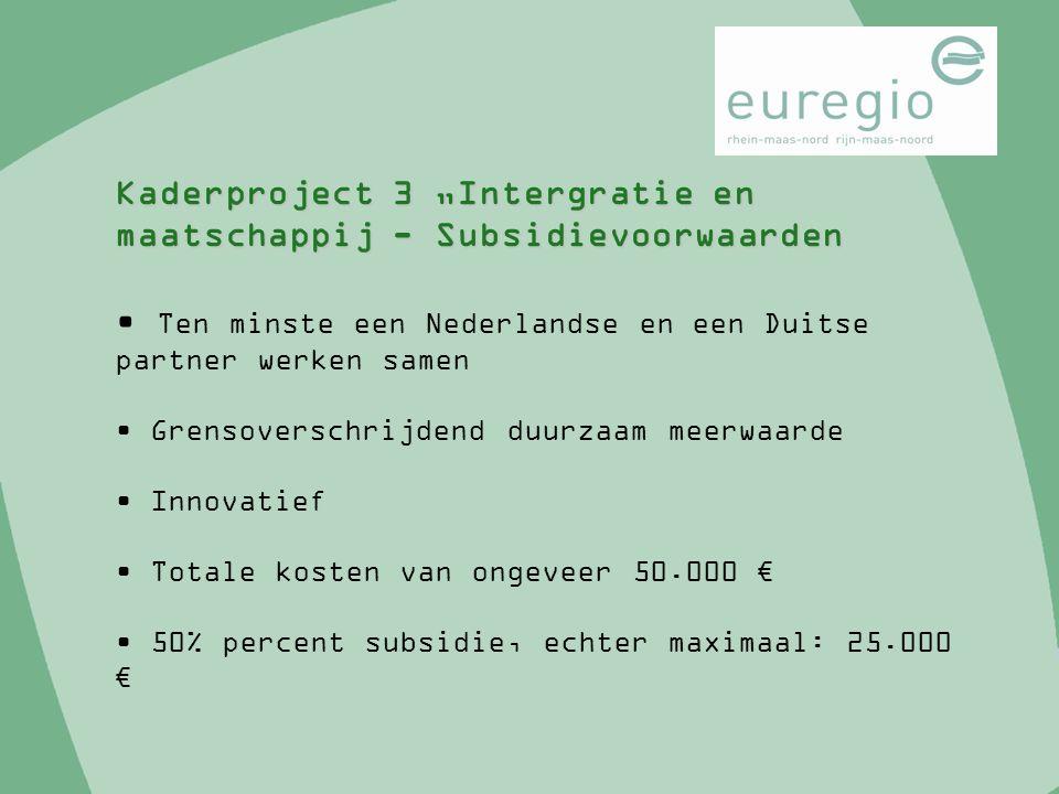 Ten minste een Nederlandse en een Duitse partner werken samen Grensoverschrijdend duurzaam meerwaarde Innovatief Totale kosten van ongeveer 50.000 € 5