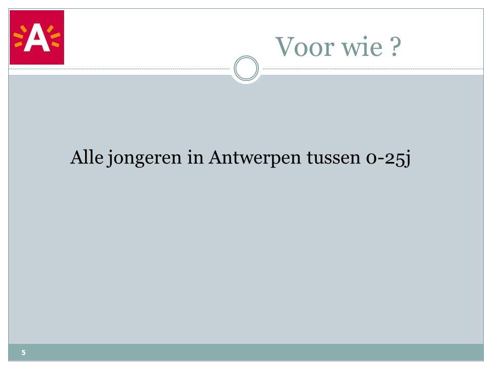 Voor wie ? 5 Alle jongeren in Antwerpen tussen 0-25j