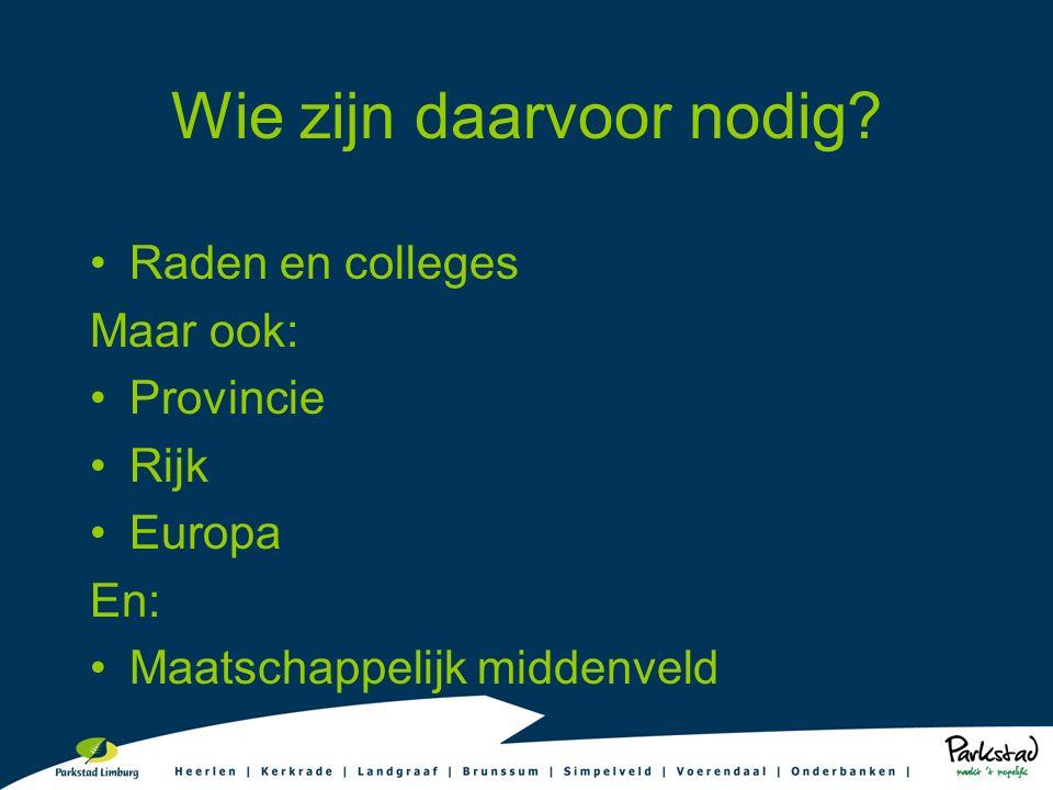 Wie zijn daarvoor nodig? Raden en colleges Maar ook: Provincie Rijk Europa En: Maatschappelijk middenveld