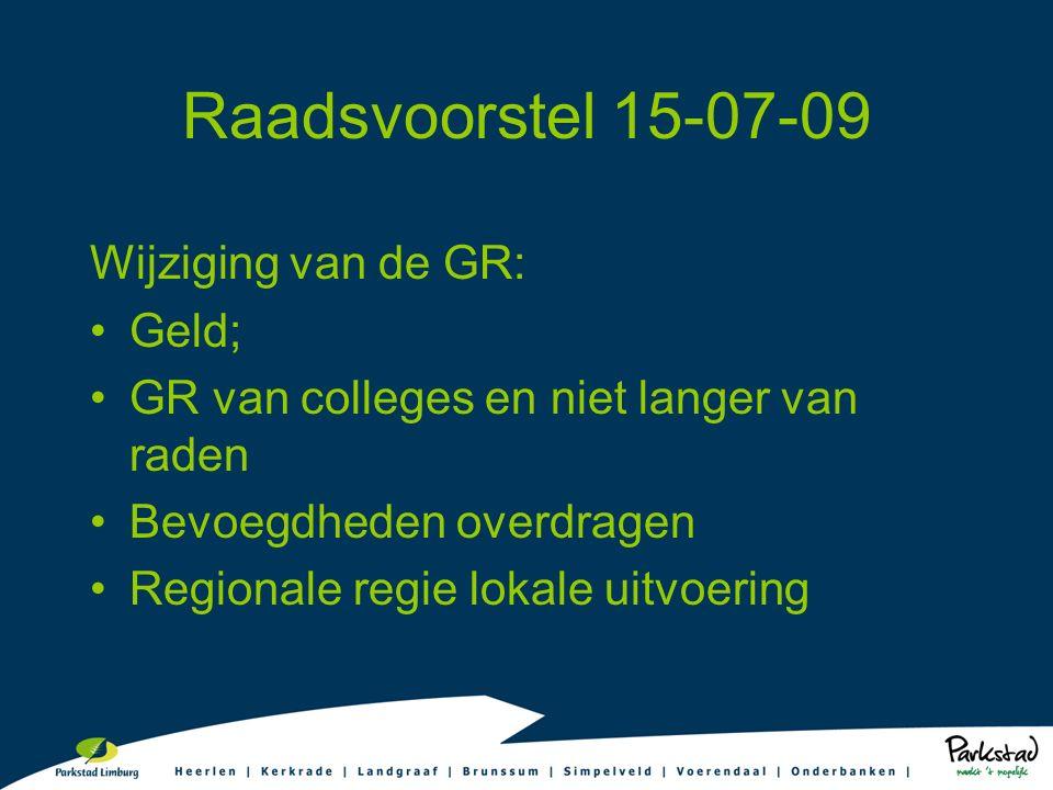 Raadsvoorstel 15-07-09 Wijziging van de GR: Geld; GR van colleges en niet langer van raden Bevoegdheden overdragen Regionale regie lokale uitvoering