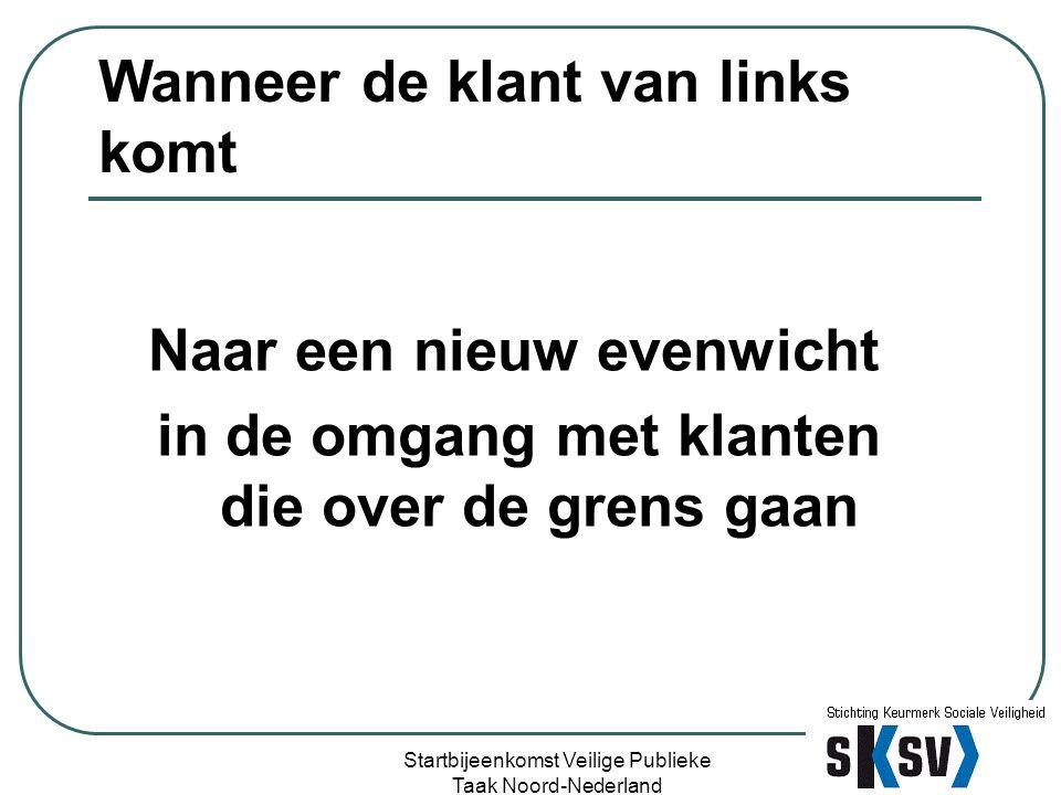 Vraag 1 aan medewerker Gaat gedrag van deze klant/burger over de grens Startbijeenkomst Veilige Publieke Taak Noord-Nederland