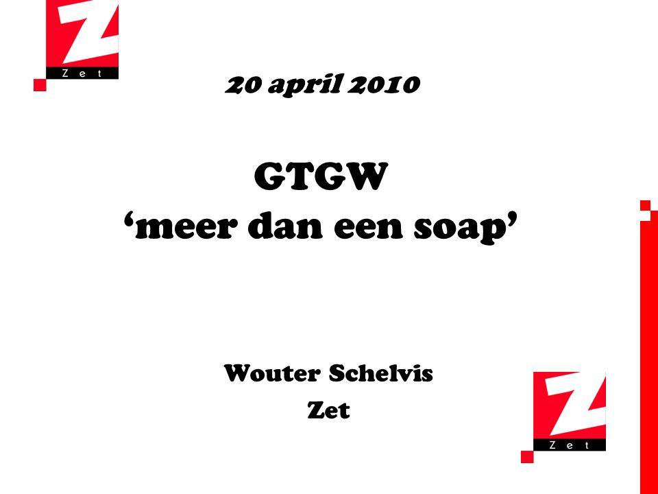 20 april 2010 GTGW 'meer dan een soap' Wouter Schelvis Zet