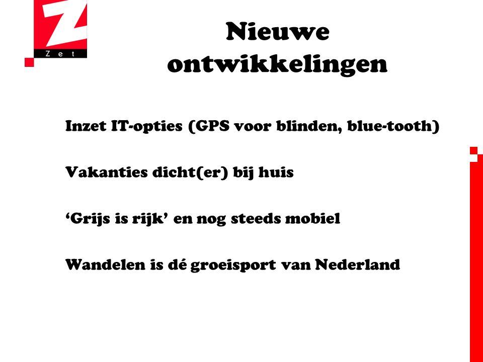 Nieuwe ontwikkelingen Inzet IT-opties (GPS voor blinden, blue-tooth) Vakanties dicht(er) bij huis 'Grijs is rijk' en nog steeds mobiel Wandelen is dé groeisport van Nederland