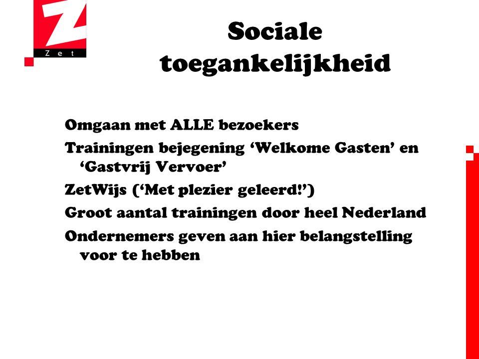 Sociale toegankelijkheid Omgaan met ALLE bezoekers Trainingen bejegening 'Welkome Gasten' en 'Gastvrij Vervoer' ZetWijs ('Met plezier geleerd!') Groot aantal trainingen door heel Nederland Ondernemers geven aan hier belangstelling voor te hebben
