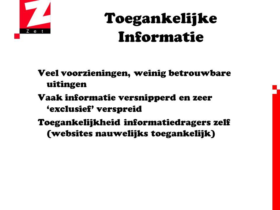 Toegankelijke Informatie Veel voorzieningen, weinig betrouwbare uitingen Vaak informatie versnipperd en zeer 'exclusief' verspreid Toegankelijkheid informatiedragers zelf (websites nauwelijks toegankelijk)