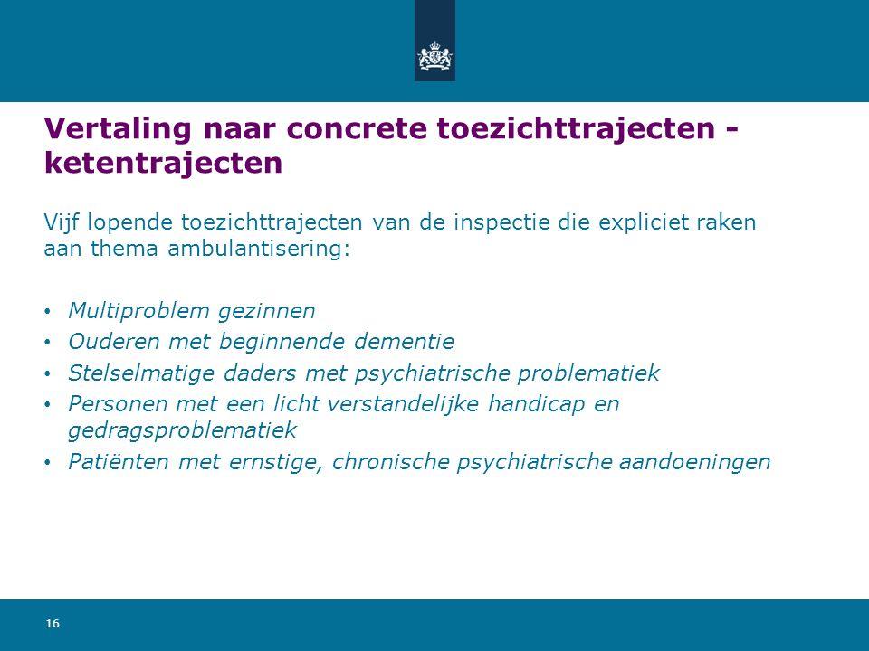 Vertaling naar concrete toezichttrajecten - ketentrajecten Vijf lopende toezichttrajecten van de inspectie die expliciet raken aan thema ambulantiseri