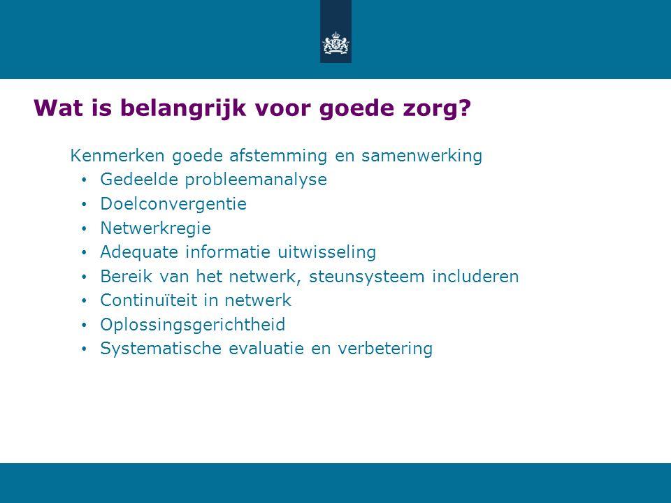 Wat is belangrijk voor goede zorg? Kenmerken goede afstemming en samenwerking Gedeelde probleemanalyse Doelconvergentie Netwerkregie Adequate informat
