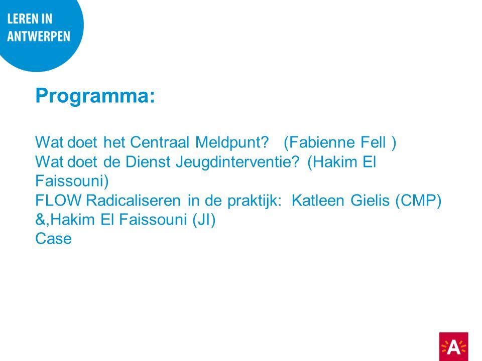 Programma: Wat doet het Centraal Meldpunt. (Fabienne Fell ) Wat doet de Dienst Jeugdinterventie.