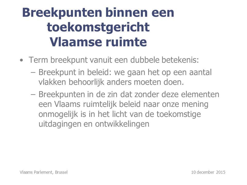 Breekpunten binnen een toekomstgericht Vlaamse ruimte Term breekpunt vanuit een dubbele betekenis: –Breekpunt in beleid: we gaan het op een aantal vlakken behoorlijk anders moeten doen.