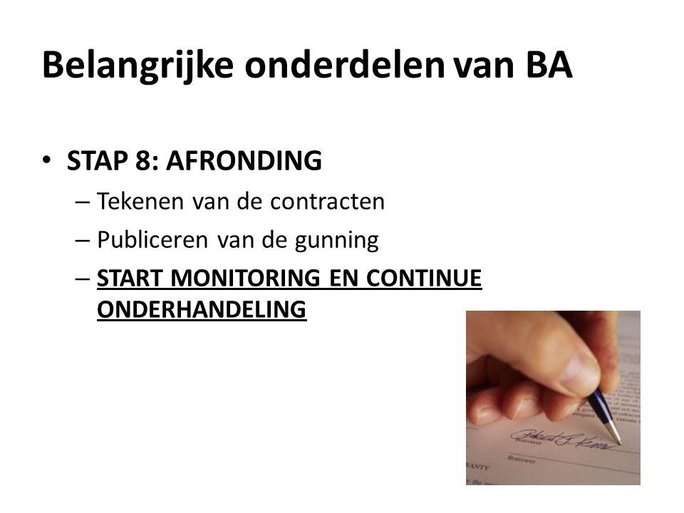 STAP 8: AFRONDING – Tekenen van de contracten – Publiceren van de gunning – START MONITORING EN CONTINUE ONDERHANDELING Belangrijke onderdelen van BA