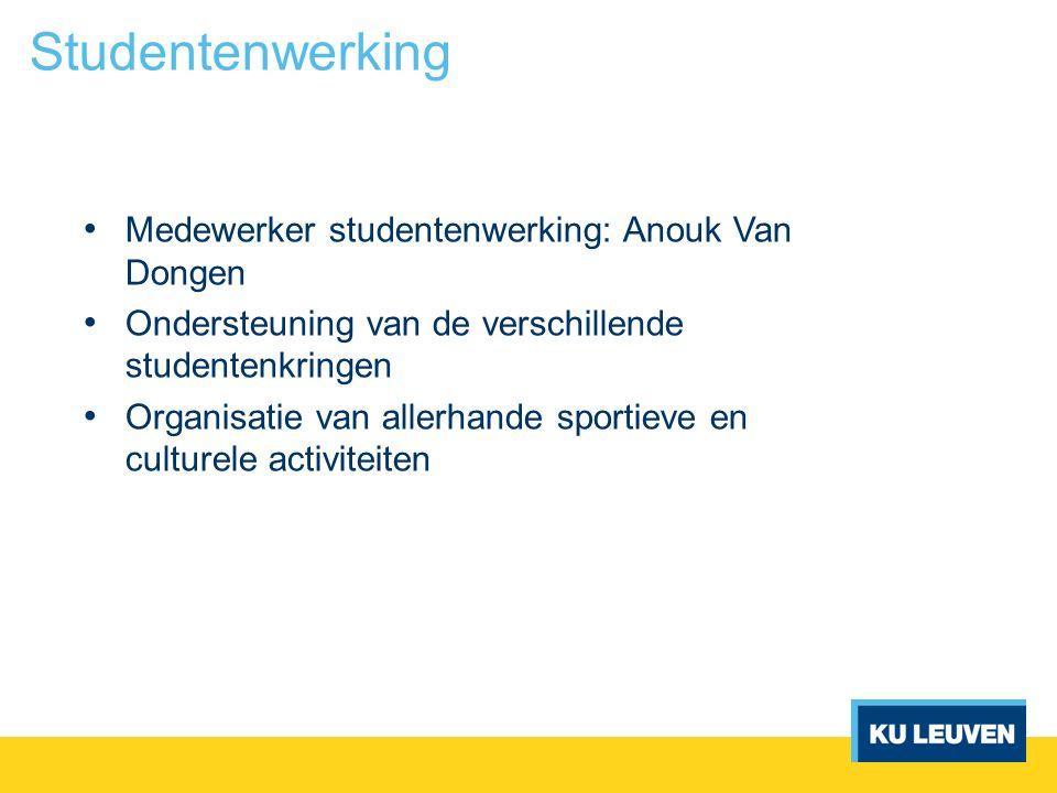 Studentenwerking Medewerker studentenwerking: Anouk Van Dongen Ondersteuning van de verschillende studentenkringen Organisatie van allerhande sportiev