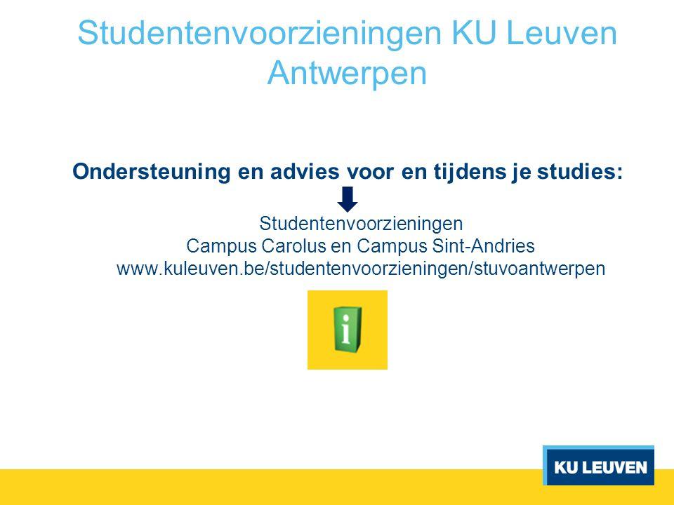Studentenvoorzieningen KU Leuven Antwerpen Ondersteuning en advies voor en tijdens je studies: Studentenvoorzieningen Campus Carolus en Campus Sint-An