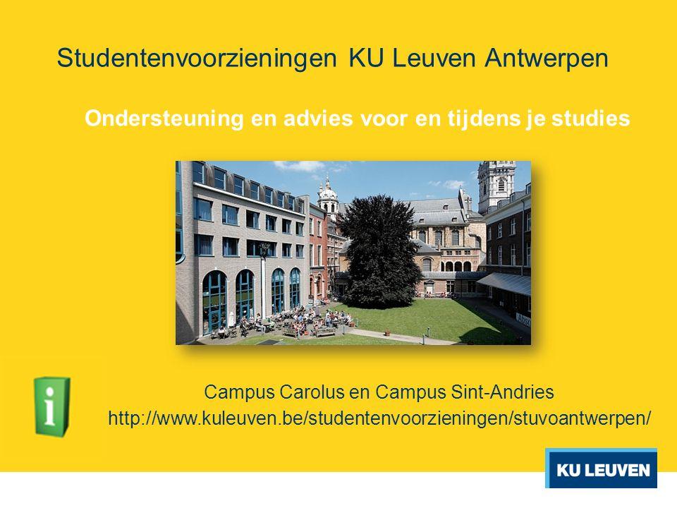 Studentenvoorzieningen KU Leuven Antwerpen Ondersteuning en advies voor en tijdens je studies Campus Carolus en Campus Sint-Andries http://www.kuleuve
