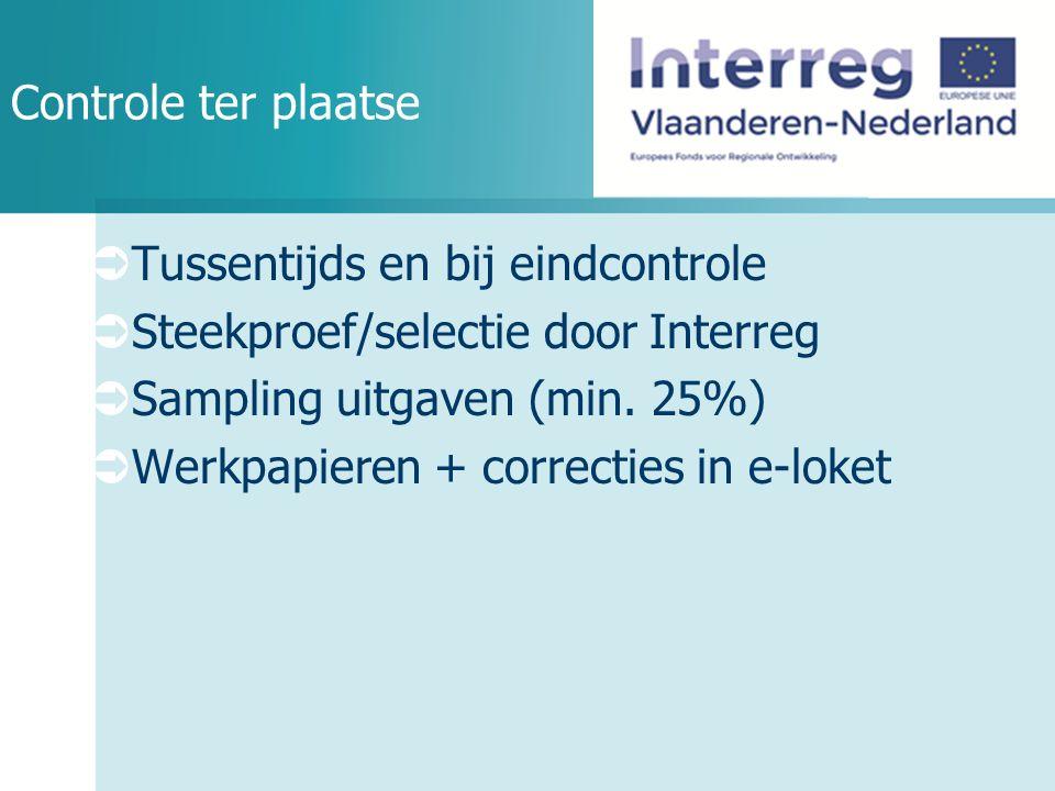Controle ter plaatse  Tussentijds en bij eindcontrole  Steekproef/selectie door Interreg  Sampling uitgaven (min.