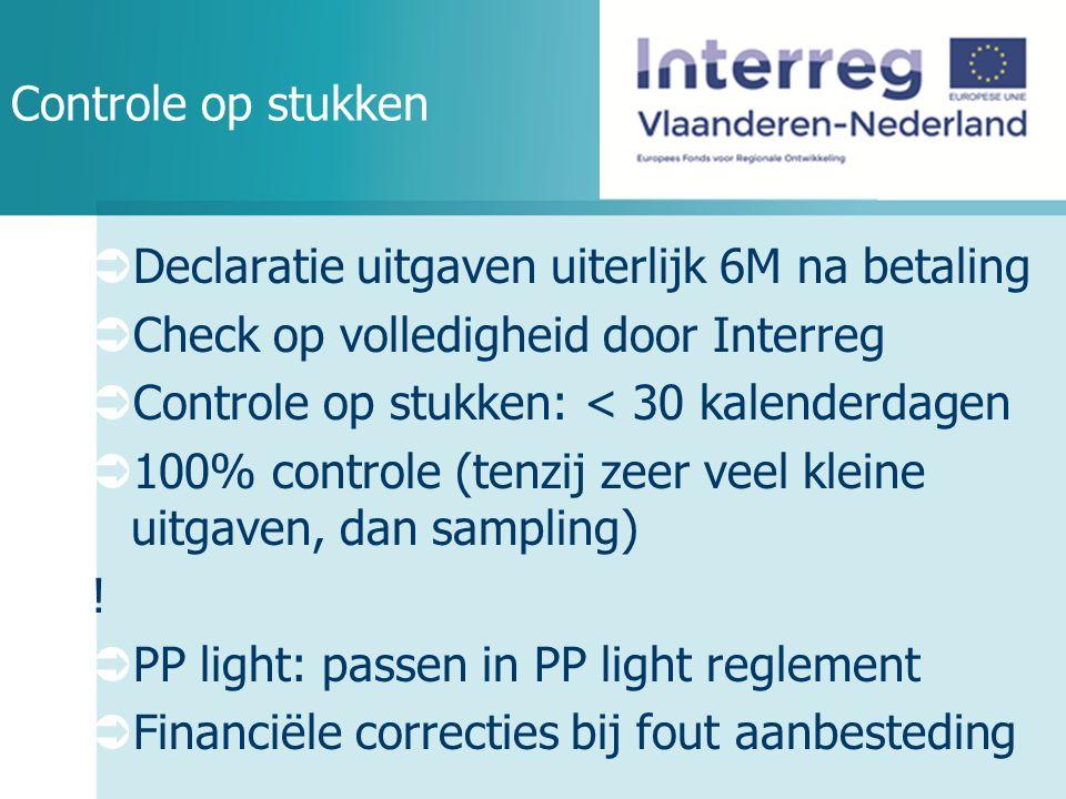 Controle op stukken  Declaratie uitgaven uiterlijk 6M na betaling  Check op volledigheid door Interreg  Controle op stukken: < 30 kalenderdagen  100% controle (tenzij zeer veel kleine uitgaven, dan sampling) .