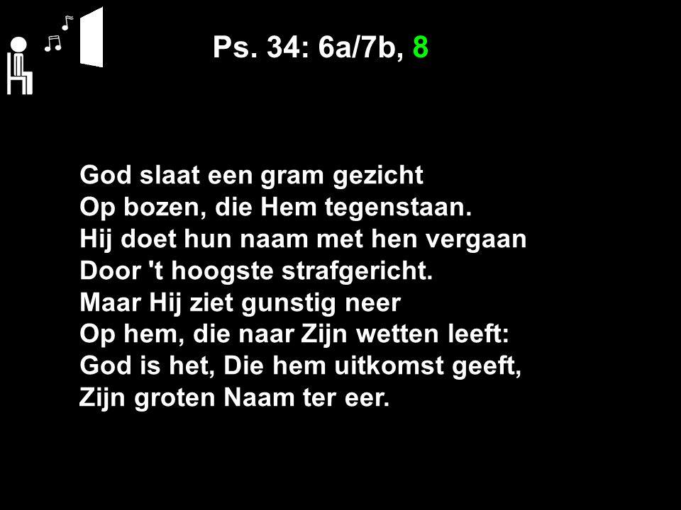 Ps. 34: 6a/7b, 8 God slaat een gram gezicht Op bozen, die Hem tegenstaan.