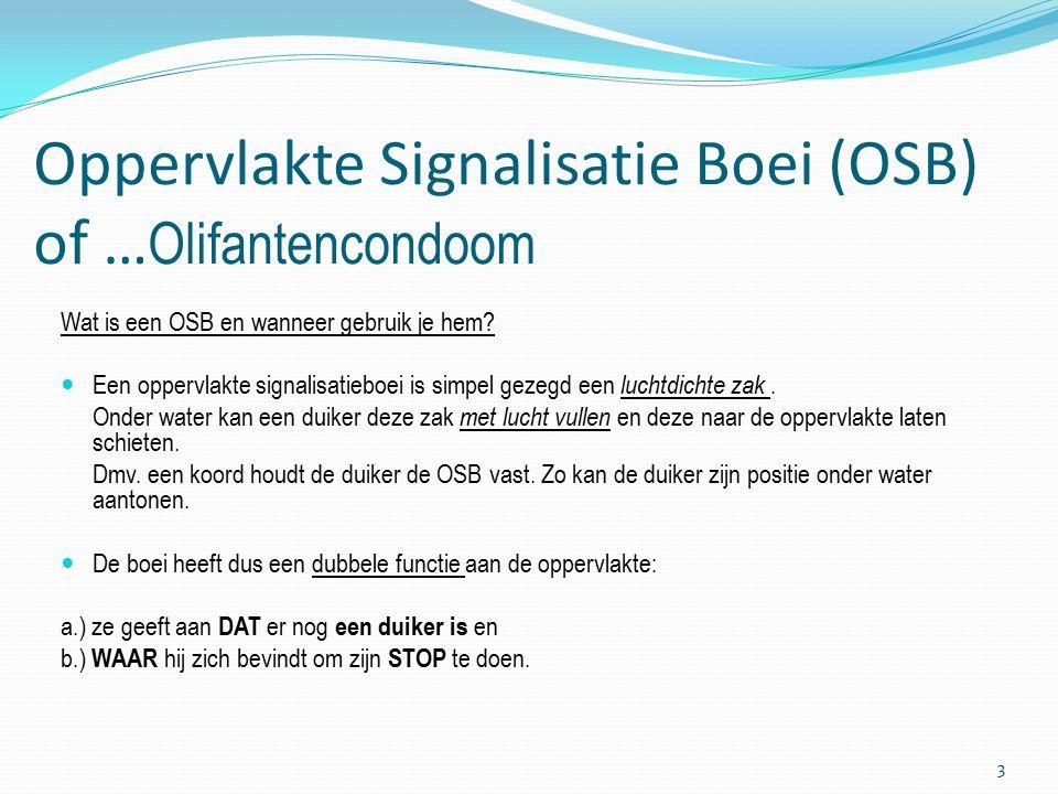 Overzichtspunten van de les OSB Soorten OSB's (kleurencodering, configuratie codering, maten en vormen…) Soorten bevestigingstechnieken + voor- en nadelen Opslag van OSB tijdens de duik (De 13 Stappen voor het oplaten van een OSB) Opdeling van verantwoordelijkheden tijdens de opstijging + tekens Varia, vragen en opmerkingen 2