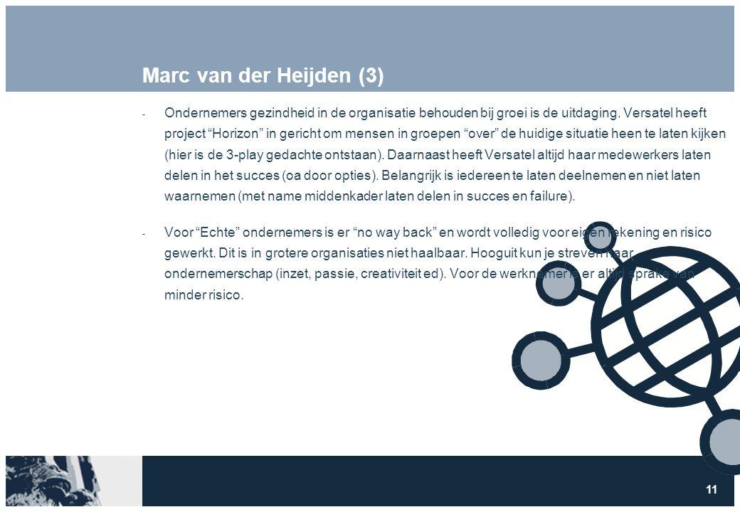 11 Marc van der Heijden (3)  Ondernemers gezindheid in de organisatie behouden bij groei is de uitdaging.