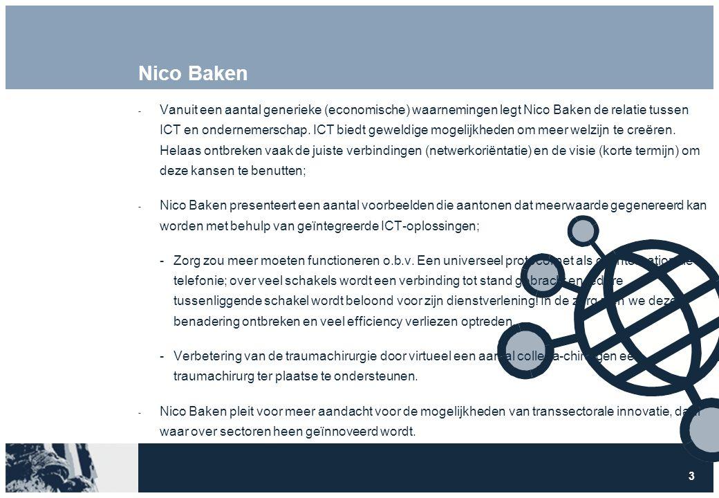 3 Nico Baken  Vanuit een aantal generieke (economische) waarnemingen legt Nico Baken de relatie tussen ICT en ondernemerschap. ICT biedt geweldige mo