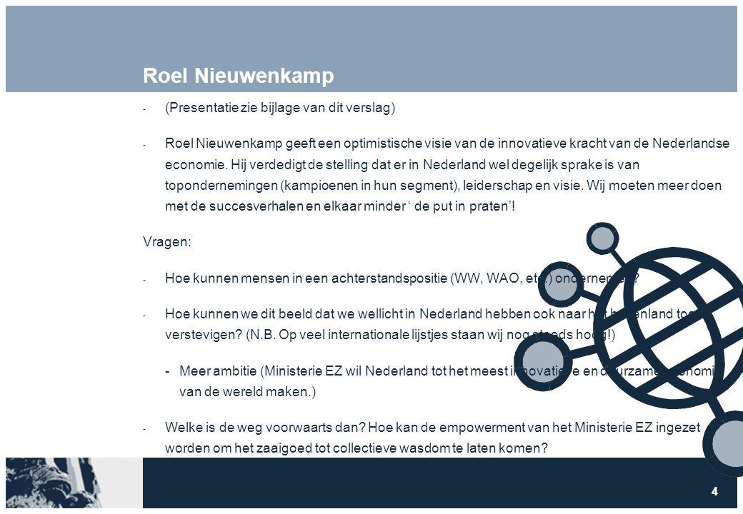 4 Roel Nieuwenkamp  (Presentatie zie bijlage van dit verslag)  Roel Nieuwenkamp geeft een optimistische visie van de innovatieve kracht van de Nederlandse economie.
