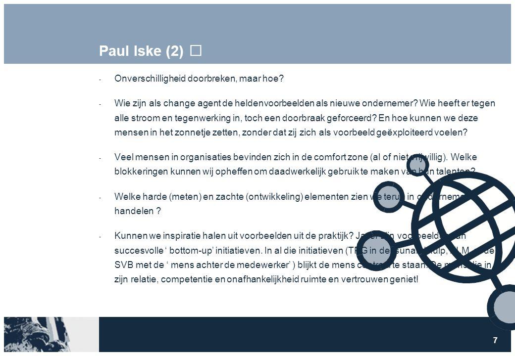 7 Paul Iske (2)  Onverschilligheid doorbreken, maar hoe?  Wie zijn als change agent de heldenvoorbeelden als nieuwe ondernemer? Wie heeft er tegen a