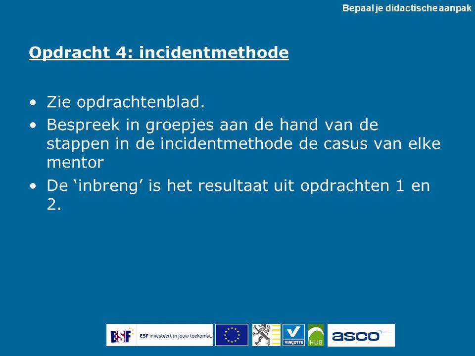 Opdracht 4: incidentmethode Zie opdrachtenblad.