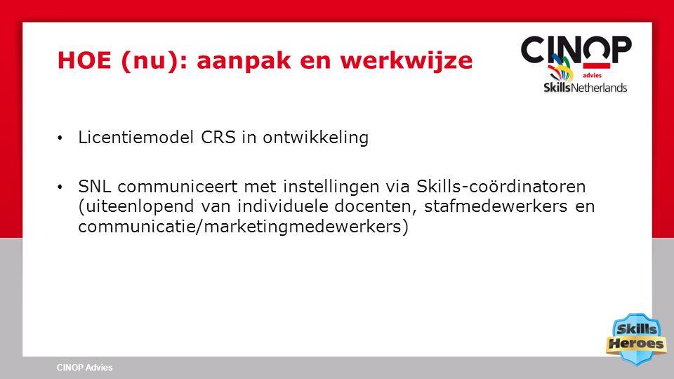Licentiemodel CRS in ontwikkeling SNL communiceert met instellingen via Skills-coördinatoren (uiteenlopend van individuele docenten, stafmedewerkers en communicatie/marketingmedewerkers) HOE (nu): aanpak en werkwijze CINOP Advies