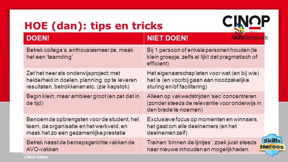 HOE (dan): tips en tricks CINOP Advies DOEN!NIET DOEN! Betrek collega's, enthousiasmeer ze, maak het een 'teamding' Bij 1 persoon of enkele personen h