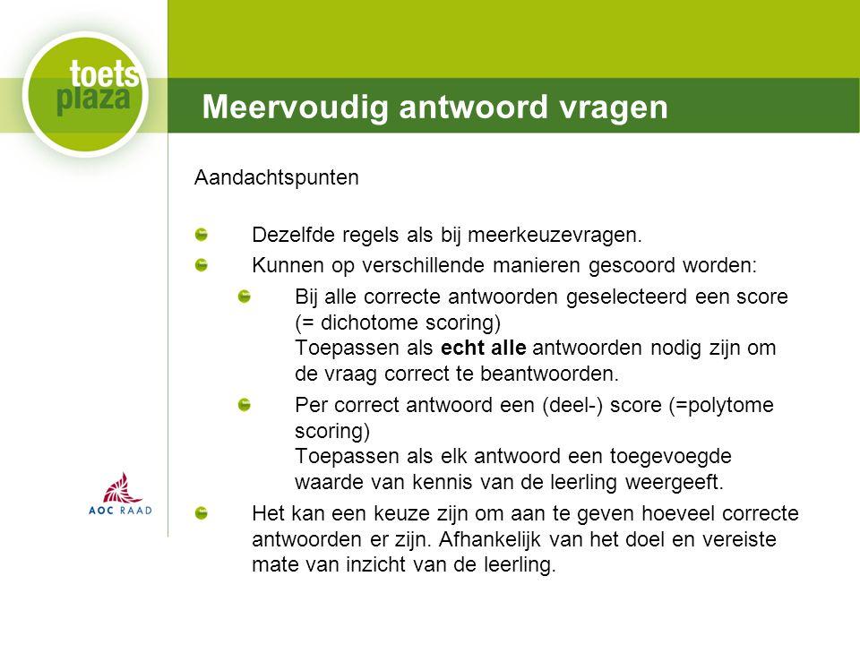 Expertiseteam Toetsenbank Meervoudig antwoord vragen Aandachtspunten Dezelfde regels als bij meerkeuzevragen.