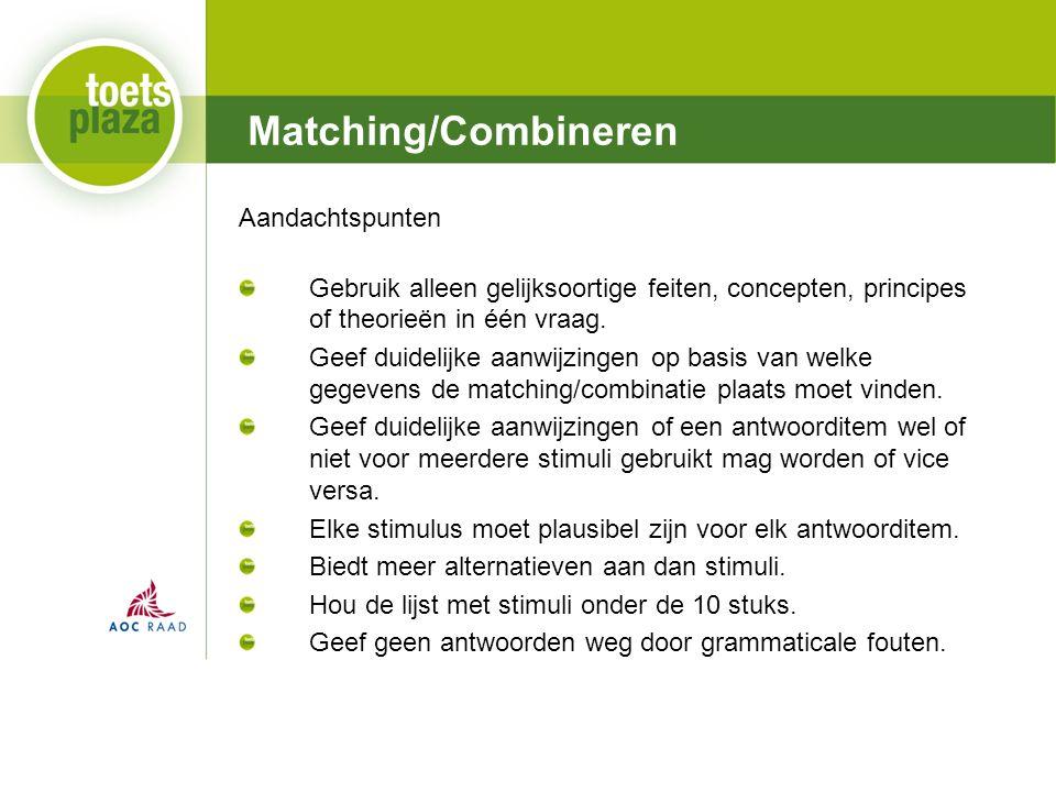 Expertiseteam Toetsenbank Matching/Combineren Aandachtspunten Gebruik alleen gelijksoortige feiten, concepten, principes of theorieën in één vraag.