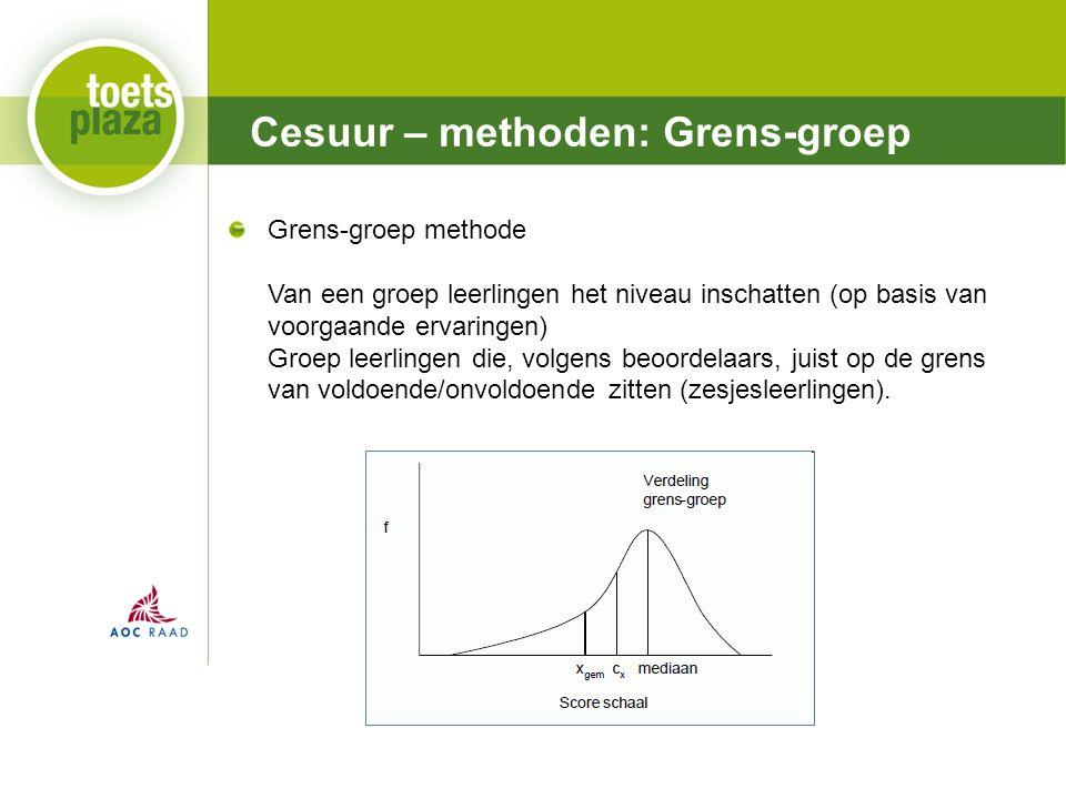 Expertiseteam Toetsenbank Cesuur – methoden: Grens-groep Grens-groep methode Van een groep leerlingen het niveau inschatten (op basis van voorgaande ervaringen) Groep leerlingen die, volgens beoordelaars, juist op de grens van voldoende/onvoldoende zitten (zesjesleerlingen).