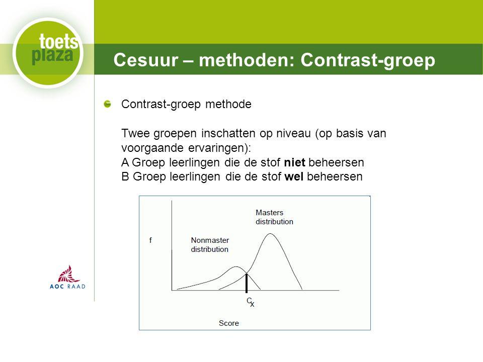 Expertiseteam Toetsenbank Cesuur – methoden: Contrast-groep Contrast-groep methode Twee groepen inschatten op niveau (op basis van voorgaande ervaringen): A Groep leerlingen die de stof niet beheersen B Groep leerlingen die de stof wel beheersen