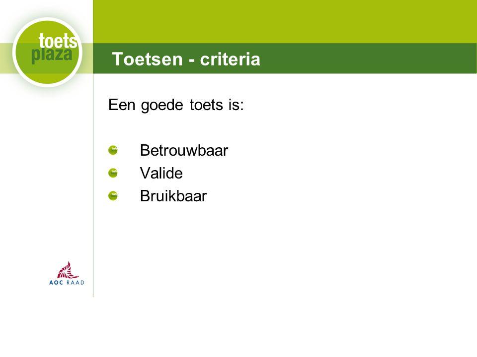 Expertiseteam Toetsenbank Een goede toets is: Betrouwbaar Valide Bruikbaar Toetsen - criteria