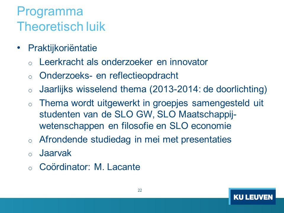 Programma Theoretisch luik 22 Praktijkoriëntatie o Leerkracht als onderzoeker en innovator o Onderzoeks- en reflectieopdracht o Jaarlijks wisselend th