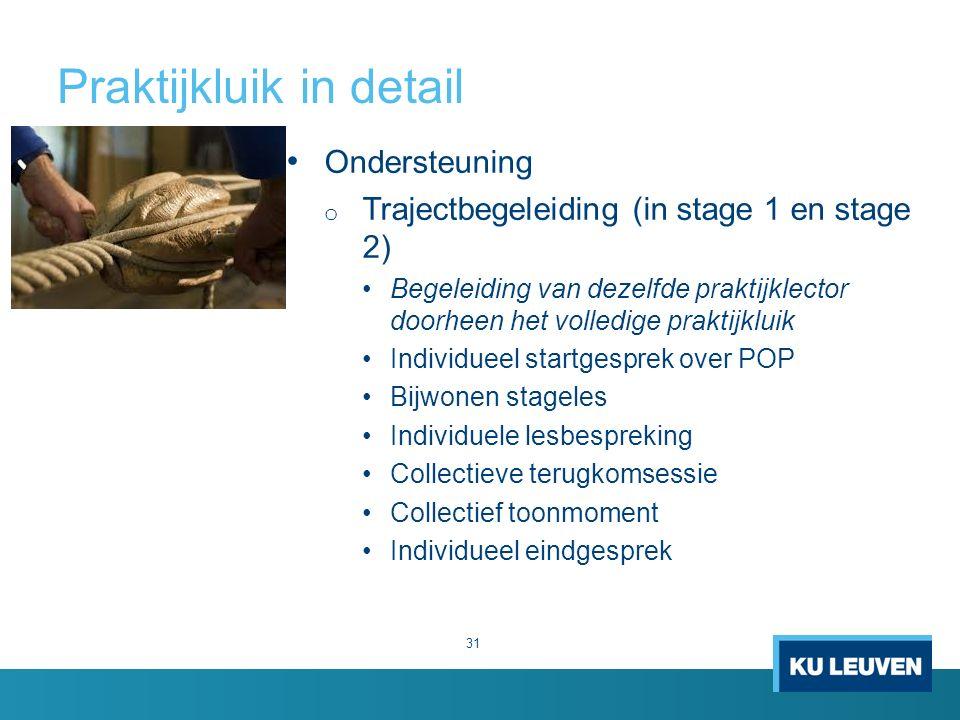 Praktijkluik in detail 31 Ondersteuning o Trajectbegeleiding (in stage 1 en stage 2) Begeleiding van dezelfde praktijklector doorheen het volledige pr