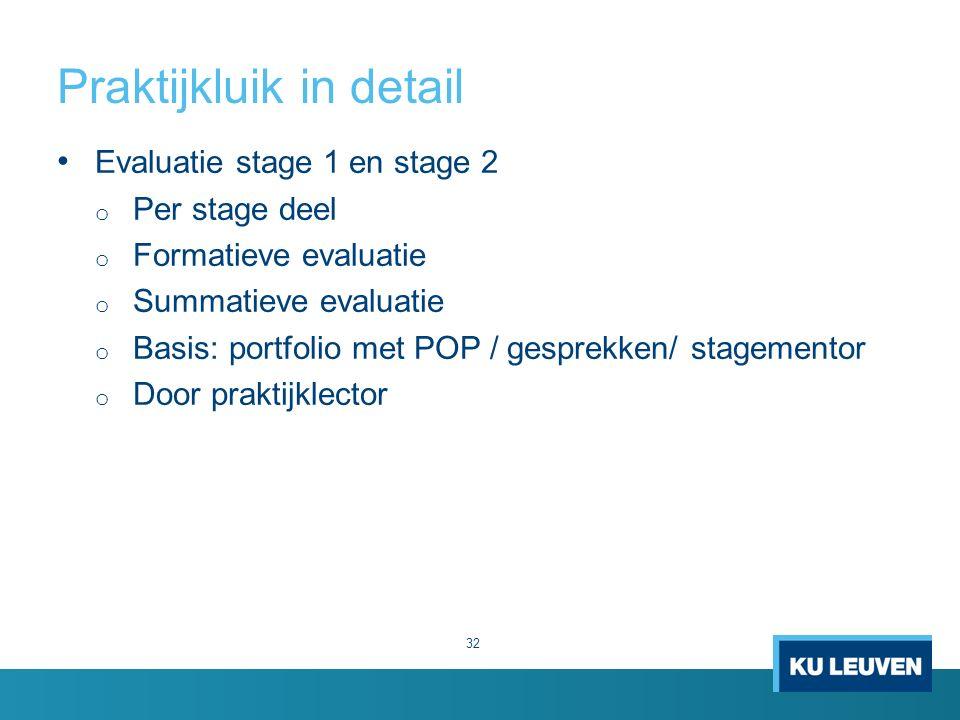 Praktijkluik in detail 32 Evaluatie stage 1 en stage 2 o Per stage deel o Formatieve evaluatie o Summatieve evaluatie o Basis: portfolio met POP / ges