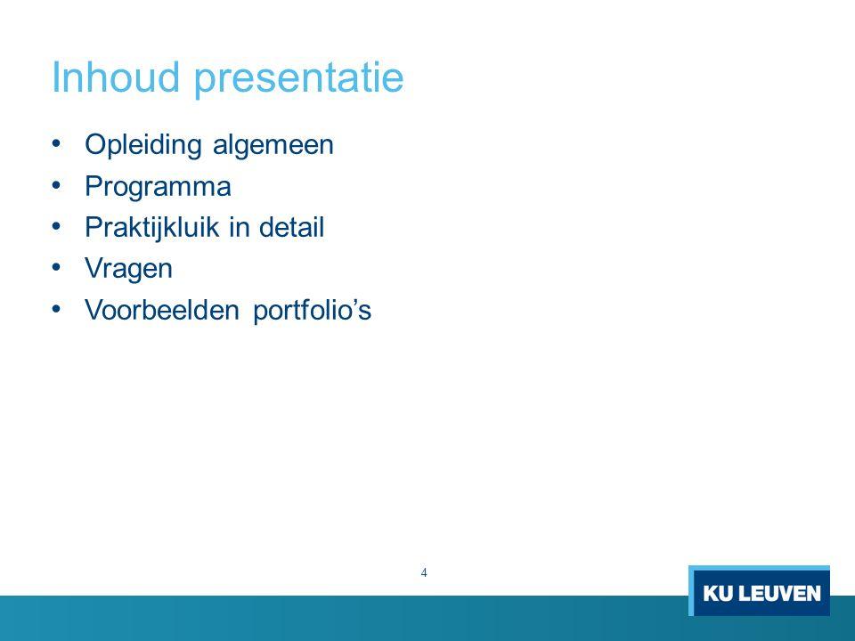 Inhoud presentatie 4 Opleiding algemeen Programma Praktijkluik in detail Vragen Voorbeelden portfolio's