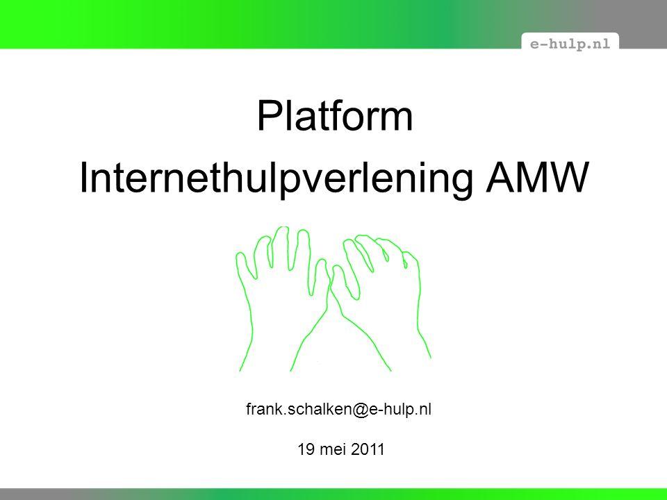 Platform Internethulpverlening AMW De Bascule, 10 maart 2011 frank.schalken@e-hulp.nl 19 mei 2011